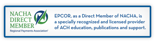 EPCOR, as a Direct Memner of NACHA, is a specially recognized and licensed provider of ACH education, publications and support.