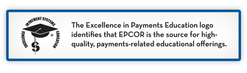 The Excellence in Payments Education logo identifies that EPCOR is the source for high-quality, payments-related educational offerings.