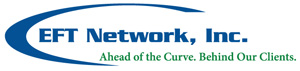 EFT Network, Inc. Ahead of the Curve. Behind Our Clients.