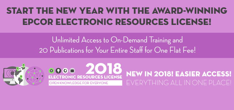 Start the New Year with the Award-Winning EPCOR Electronic Resources License! Unlimited Access to On-Demand Training and 20 Publications for Your Entire Staff for One Flat Fee! New in 2018! Easier Access! Everything All in One Place!