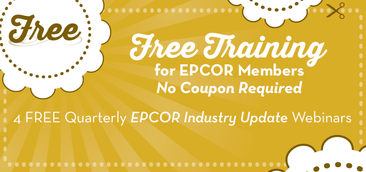 FREE Training for EPCOR Members! No Coupon Required. 4 FREE Quarterly EPCOR Industry Update Webinars