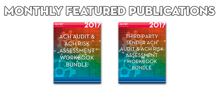 Monthly Featured Publications, ACH Audit & ACH Risk Assessment Workbook Bundle and TPS ACH Audit & ACH Risk Assessment Workbook Bundle